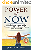Power of Now: Mindfulness, Living in the Moment and Creating the Future that You Want