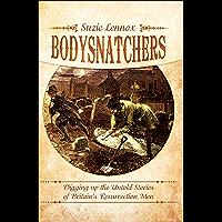 Bodysnatchers: Digging Up the Untold Stories of Britain's Resurrection Men
