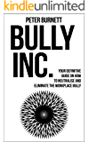 BULLY, INC.: Your Definitive Guide to Neutralising and Eliminating the Workplace Bully