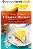 The Ultimate No Bake Dessert Recipes: Bakeless Bars, Cookies, Cheesecakes, Pies, and More (English Edition)
