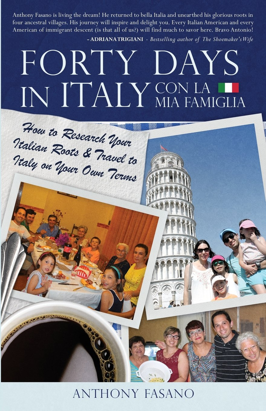 Forty Days In Italy Con La Famiglia How To Research Your Italian Roots Travel To Italy On Your Own Terms Paperback May 18 2017