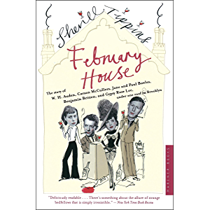 February House: The Story of W. H. Auden, Carson McCullers, Jane and Paul Bowles, Benjamin Britten, and Gypsy Rose Lee…