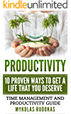 Productivity: 10 Proven Ways To Get A Life That You Deserve: Time Management And Productivity Guide (Success, Routine, Focus, Productivity Habits)