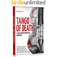 Tango of Death. A True Story of a Holocaust Survivors: Historical Book for Adults and Teens (WW2. Jewish Holocaust…