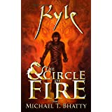 Kyle & The Circle of Fire: Part I (Michael T. Bhatty's KYLE ® Book 1)