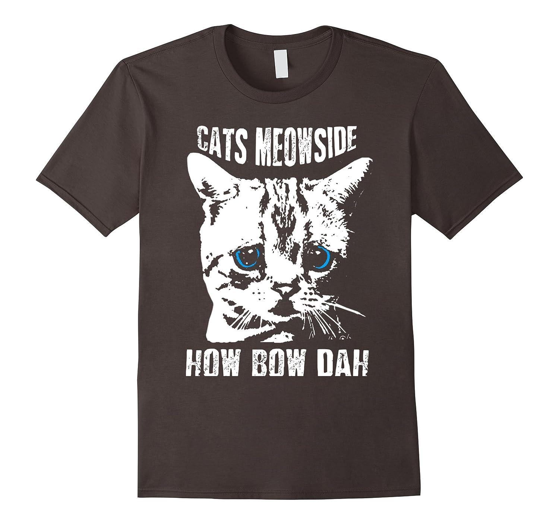 Cats Meowside How Bow Dah Shirt Cash me Ousside Parody T-RT