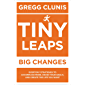 Tiny Leaps, Big Changes: Everyday Strategies to Accomplish More, Crush Your Goals, and Create the Life You Want