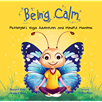 Being Calm: Flutterpie's Yoga Adventures and Mindful Mantras (The Being Series)