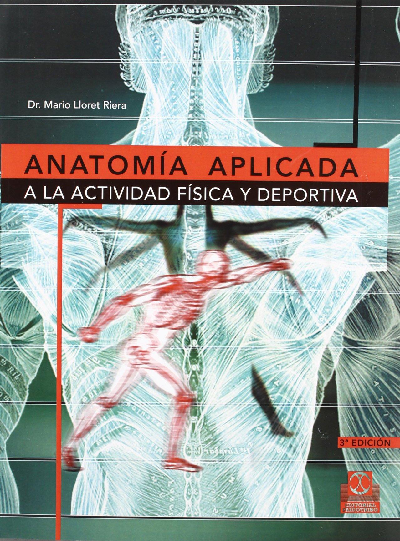 Anatomía aplicada a la actividad física y deportiva: Mario Lloret ...