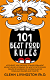 101 Best Food Rules: Accelerate Your Progress Towards Permanent Weight Loss by Leveraging the Most Effective Rules Created by Hundreds of Successful Never Binge Again Readers (And Clients!)