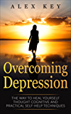 Depression: Overcoming Depression: The Way to Heal Yourself Through Cognitive and Practical Self-Help Techniques (Depression, Clinical Depression, Major ... Mental Health, Self-Help) (English Edition)