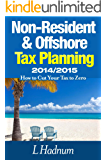 Non-Resident & Offshore Tax Planning 2014/2015: How To Cut Your Tax To Zero