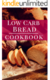 Low Carb Bread Cookbook: Delicious Low Carb Bread And Baking Recipes For Burning Fat (Low Carb Baking Recipes Book 1)