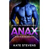 Anax: A Sci-Fi Alien Fated Mates Romance (Bride to an Alien Prince Book 2)