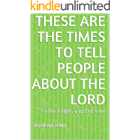 These are the times to tell people about the LORD: Fallen Angels and End time (Fallenism Book 1)