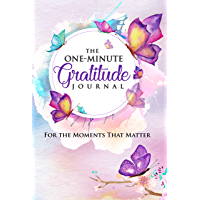 The One-Minute Gratitude Journal: For the Moments That Matter: A 52 Week Guide to a Happier, More Fulfilled Life: Gratitude Journal