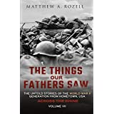 Across the Rhine: The Things Our Fathers Saw-The Untold Stories of the World War II Generation-Volume VII