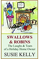 Swallows & Robins: The Laughs And Tears Of A Holiday Home Owner Kindle Edition
