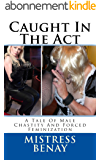 Caught In The Act: A Tale Of Male Chastity And Forced Feminization (English Edition)