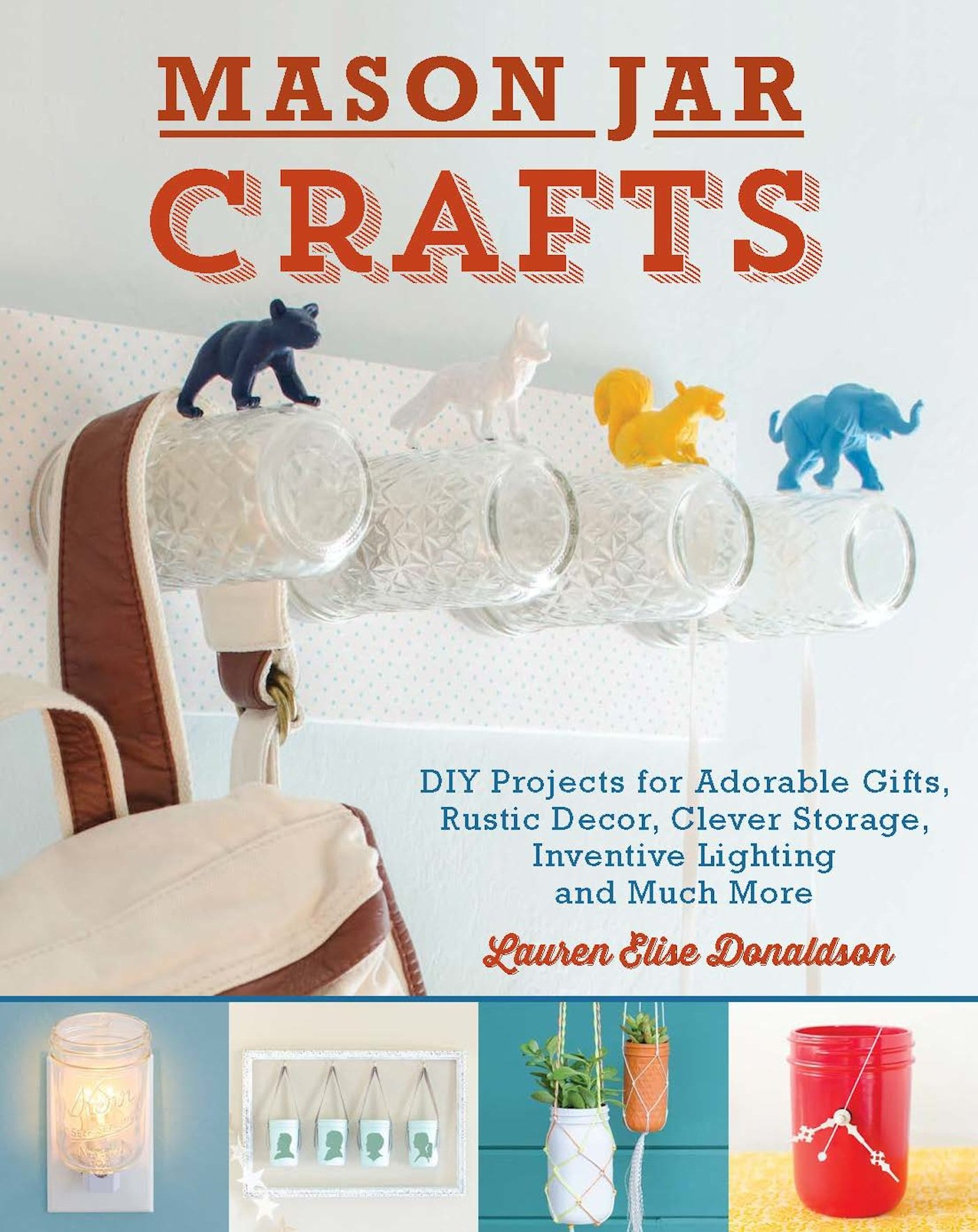 Download Mason Jar Crafts: DIY Projects for Adorable and Rustic Decor, Storage, Lighting, Gifts and Much More ebook