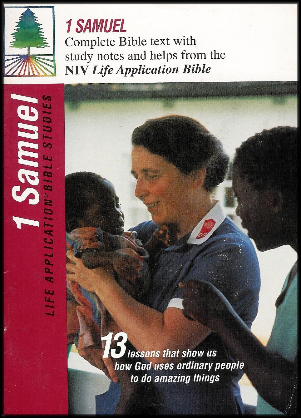 1 Samuel: A Life Application Bible Study (Complete Bible Text with Study  Notes and Helps From the NIV Life Application Bible) [13 Lessons That Show  Us How ...