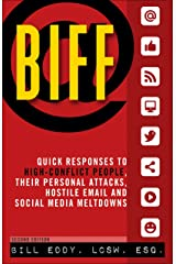 Biff: Quick Responses to High-Conflict People, Their Personal Attacks, Hostile Em Kindle Edition