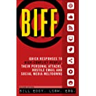 Biff: Quick Responses to High-Conflict People, Their Personal Attacks, Hostile Em