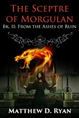 The Sceptre of Morgulan: Bk: II (From the Ashes of Ruin Book 2) Kindle Edition