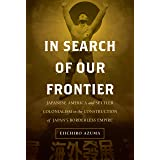 In Search of Our Frontier: Japanese America and Settler Colonialism in the Construction of Japan's Borderless Empire (Volume