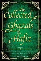 The Collected Ghazals Of Hafiz - Volume 1: With