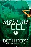 Make Me Feel (Make Me: Part Six)