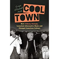 Cool Town: How Athens, Georgia, Launched Alternative Music and Changed American Culture (A Ferris and Ferris Book)