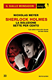 Sherlock Holmes - La soluzione sette per cento (Il Giallo Mondadori Sherlock)