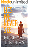 LIES WE NEVER SEE: A distant grandmother's Civil War journal helps Hanna with the mysterious death of her husband. Amazon #1 Michael Lindley's latest work of historical fiction, mystery and suspense.