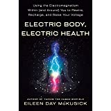 Electric Body, Electric Health: Using the Electromagnetism Within (and Around) You to Rewire, Recharge, and Raise Your Voltag