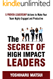 The Secret of High Impact Leaders: 5 Proven Leadership Actions To Make your Team Highly Engaged and Productive. (English Edition)
