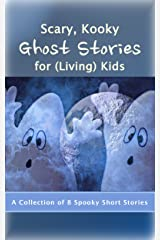 Scary, Kooky Ghost Stories for (Living) Kids: A Collection of 8 Spooky Short Stories Kindle Edition