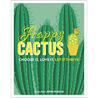 Happy Cactus: Choose It, Love It, Let It Thrive