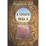A chave para a prosperidade: Descubra os segredos revelados pelos maiores milionários do mundo e utilizados pelo próprio Napo