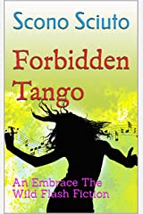 Forbidden Tango: An Embrace The Wild Flash Fiction Kindle Edition