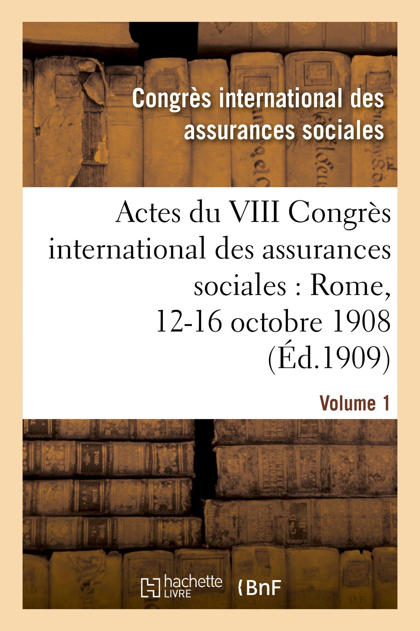 Download Actes Du VIII Congres International Des Assurances Sociales: Rome, 12-16 Octobre 1908. Volume 1 (Sciences Sociales) (French Edition) PDF