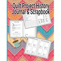 Quilt Project History Journal & Scrapbook: Quilters Notebook, Gift for Quilter, Sewer Presents, Quilt Pattern Graph…