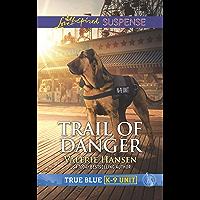 Trail of Danger (True Blue K-9 Unit)