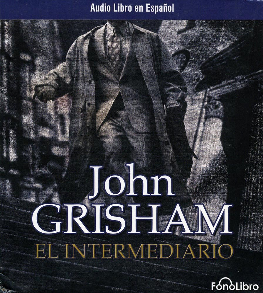 El Intermediario (Audio libro / audiolibros) (Spanish Edition): John  Grisham: 9781933499024: Amazon.com: Books