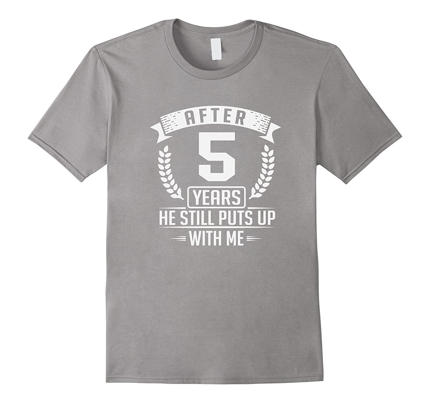 After 5 Years She Still Puts Up With Me Anniversary T-Shirt-PL