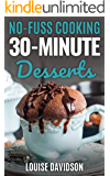 30-Minute Desserts: Quick and Easy Everyday Dessert Recipes (No-Fuss Cooking Book 2)