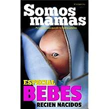 Somos Mamás: Especial Bebés Recién Nacidos (N°3 Año 1): Embarazo, maternidad, bebés, lactancia, familia, hijos, mujeres (Somos Mamás - Mujer, Embarazo, .