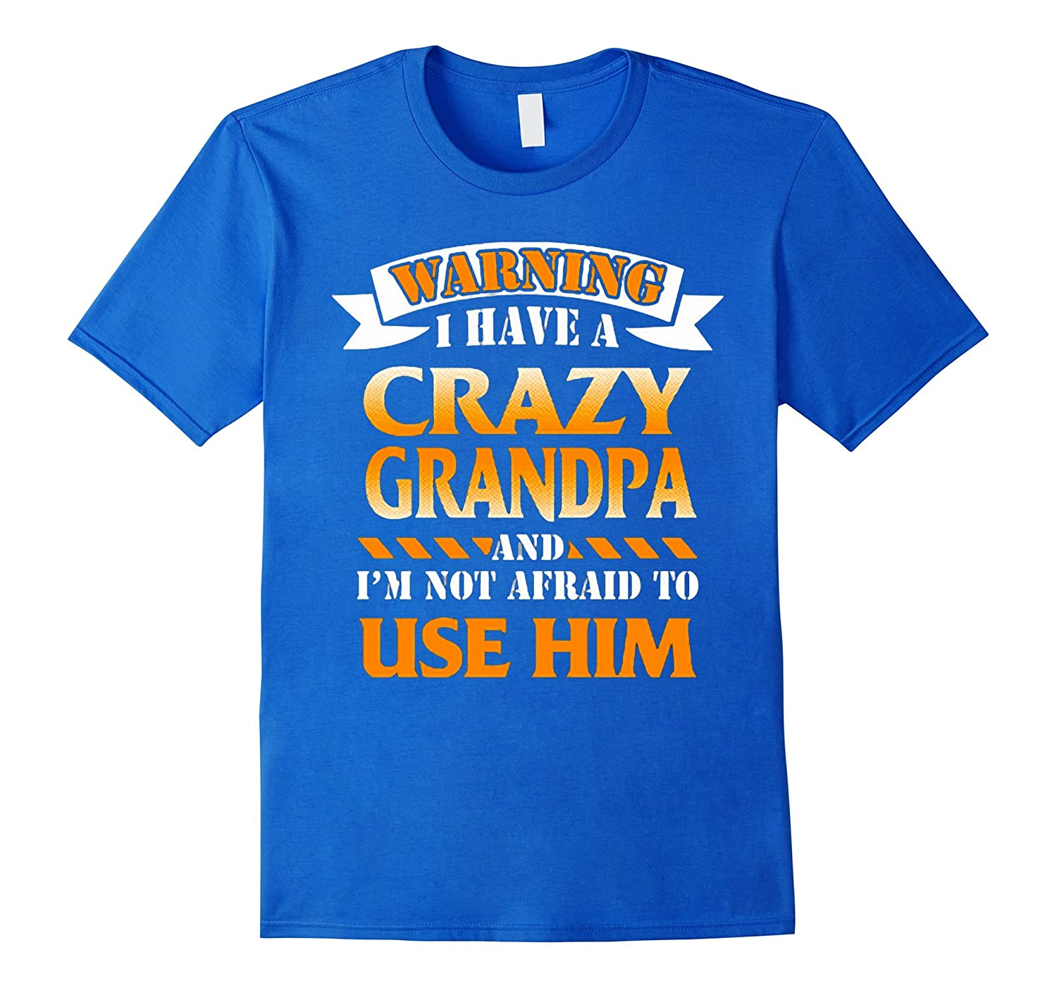 78745569 warning i have a crazy grandpa and i'm not afraid t-shirt-BN – Banazatee