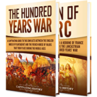 The Hundred Years' War: A Captivating Guide to One of the Most Notable Conflicts of the Middle Ages and in European History and the Life of Joan of Arc (English Edition)