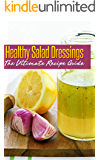 Healthy Salad Dressings :The Ultimate Recipe Guide - Over 30 Natural & Homemade Recipes